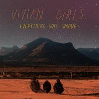 Vivian Girls - Everything Goes Wrong