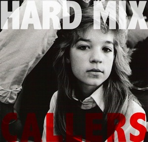 Hard Mix - Callers