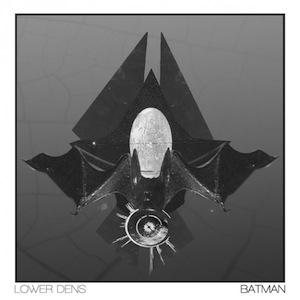 Lower Dens - Batman
