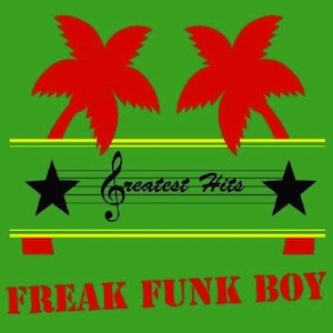 Greatest Hits - Freak Funk Boy